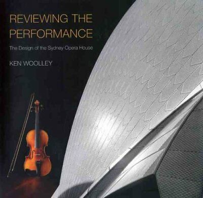 Reviewing the Performance: The Design of the Sydney Opera House by Ken...