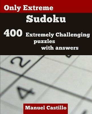 NEW Only Extreme Sudoku: 400 Extremely Challenging Puzzles by Manuel Castillo