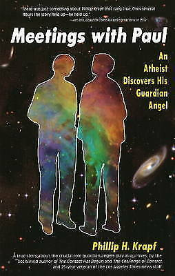 Meetings with Paul: An Atheist Discovers His Guardian Angel by Phillip Krapf