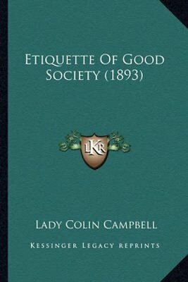 Etiquette of Good Society (1893) by Lady Colin Campbell 9781164638476