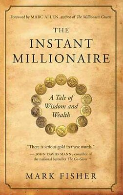 The Instant Millionaire: A Tale of Wisdom and Wealth by Mark Fisher...