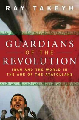 Guardians of the Revolution: Iran and the World in the Age of the Ayatollahs...
