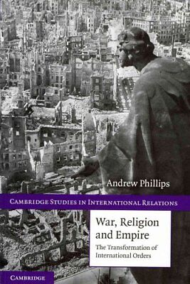 War, Religion and Empire: The Transformation of International Orders by...