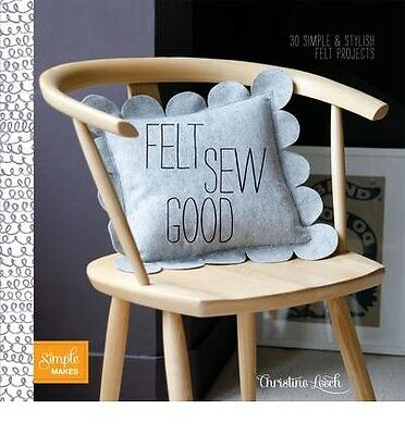 Felt Sew Good : 30 Simple Projects All Cut and Stitched from Felt