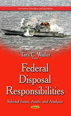 Federal Disposal Responsibilities Selected Issues, Assets, and ... 9781633212176