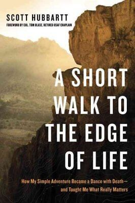 A Short Walk to the Edge of Life How My Simple Adventure Became... 9781601426048