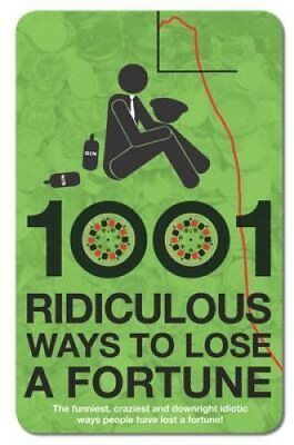 1001 Ridiculous Ways to Lose a Fortune by Wayne Williams (Hardback, 2009)