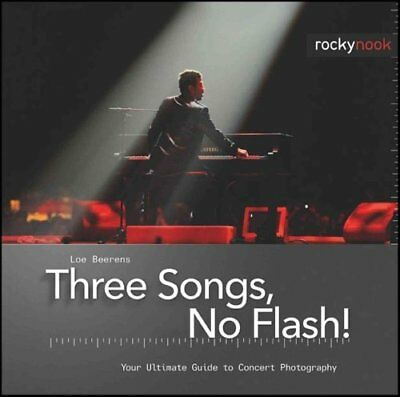 Three Songs, No Flash!: Your Ultimate Guide to Concert Photography by Loe...