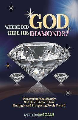 Where did GOD Hide His Diamonds?: Discovering what exactly God has hidden in you