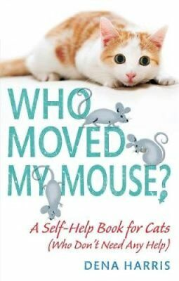 Who Moved My Mouse?: A Self-Help Book for Cats (Who Don't Need Any Help) by...