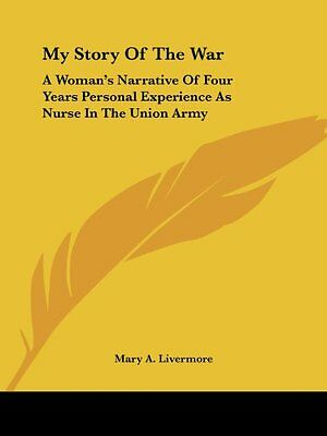 My Story Of The War: A Woman's Narrative Of Four Years Personal Experience As Nu