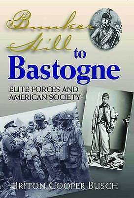 NEW Bunker Hill To Bastogne: Elite Forces and American Society