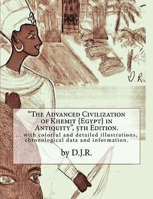 The Advanced Civilization of Khemit {Egypt} in Antiquity 5th Edition by D.J.R.
