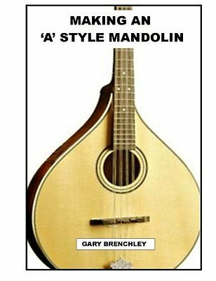 NEW Making an 'A' style Mandolin (Luthiers books) (Volume 3) by Gary Brenchley