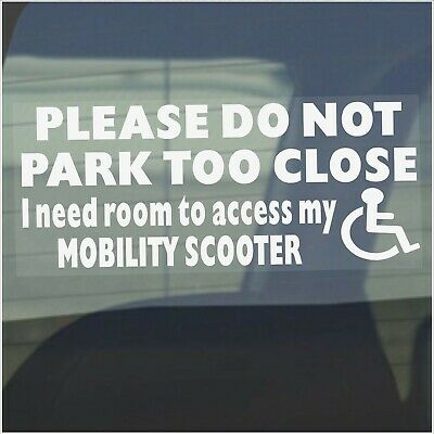 Mobility Scooter Access to-Please Do Not Park Too Close-Disabled Window Sticker