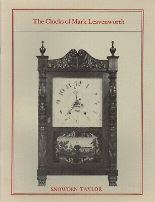 The Clocks of Mark Leavenworth by Snowden Taylor of Waterbury, CT ca 1811-1835