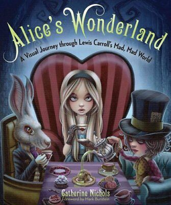 Alice's Wonderland A Visual Journey Through Lewis Carroll's Mad... 9781937994976