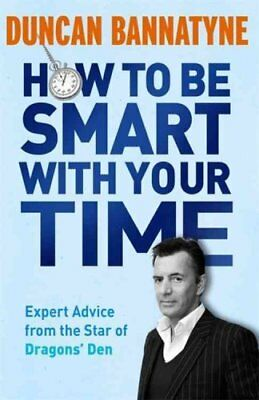"How to be Smart with Your Time Expert Advice from the Star of ""... 9781409121114"