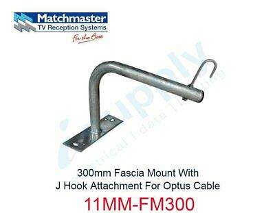 MATCHMASTER 300mm Fascia Mount & J Hook Attachment For Optus Cable  11MM-FM300