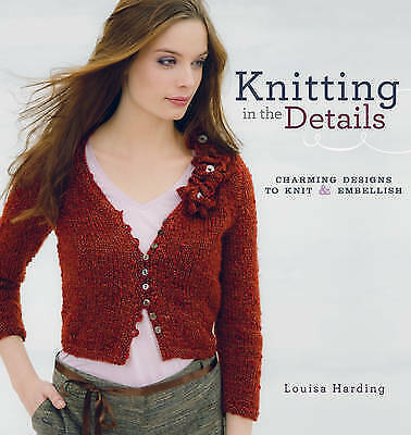 KNITTING IN THE DETAILS by Lousia Harding : WH1-R6E : PBL 566 : NEW BOOK