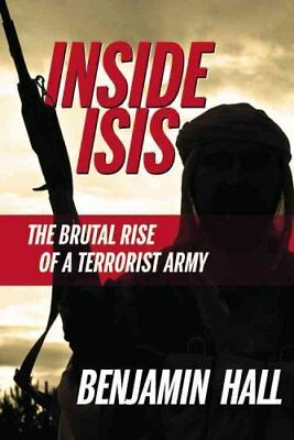 Inside Isis: The Brutal Rise of a Terrorist Army by Benjamin Hall (Hardback,...
