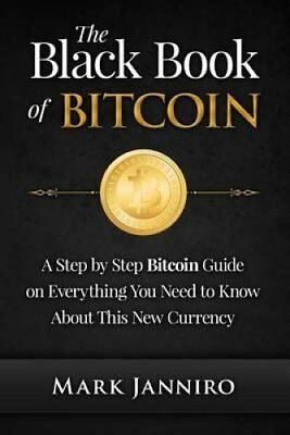 The Black Book of Bitcoin A Step-By-Step Bitcoin Guide on Every... 9781519284525