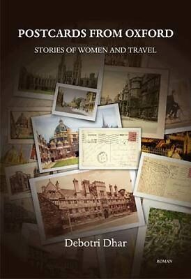 Postcards from Oxford: Stories of Women and Travel by Debotri Dhar 9789380905778