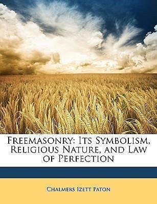 Freemasonry : Its Symbolism, Religious Nature, and Law of Perfection