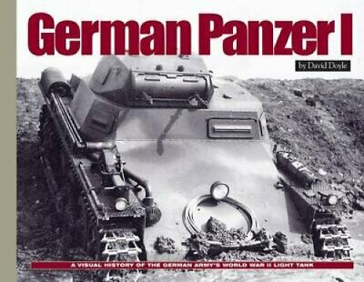 German Panzer I A Visual History of the German Army's WWII Earl... 9781944367053