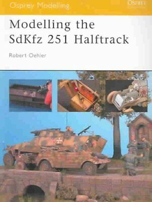 Modelling the Sdkfz 251 Half-Track by Robert Oehler 9781841767062