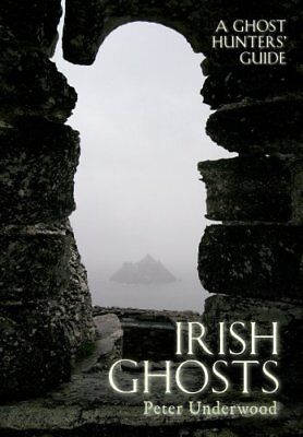 Irish Ghosts A Ghost Hunters' Guide by Peter Underwood 9781445606521