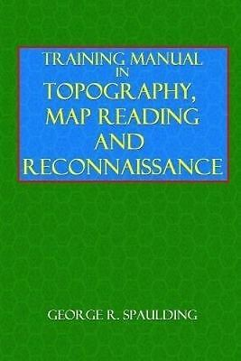 NEW Training Manual in Topography,Map Reading, and Reconnaissance