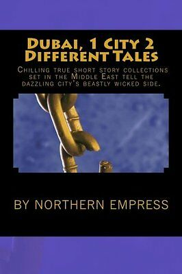 Dubai, 1 City 2 Different Tales: Chilling true short story collections set in th