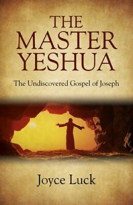 The Master Yeshua The Undiscovered Gospel of Joseph by Joyce Luck 9781782799740