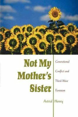 Not My Mother's Sister Generational Conflict and Third-Wave Fem... 9780253217134