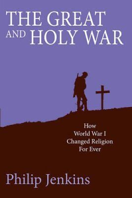 The Great and Holy War How World War I Changed Religion for Ever 9780745956732