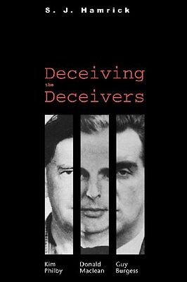 NEW Deceiving the Deceivers: Kim Philby, Donald Maclean, and Guy Burgess