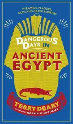Dangerous Days in Ancient Egypt Pyramids, Plagues, Gods and Gra... 9780297870623
