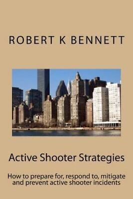 Active Shooter Strategies How to Prepare For, Respond To, Mitig... 9781522709718