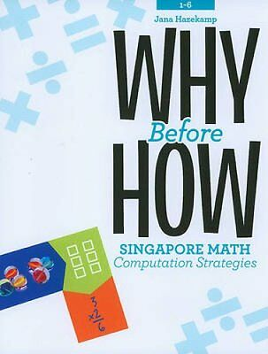 Why Before How Singapore Math Computation Strategies 9781934026823