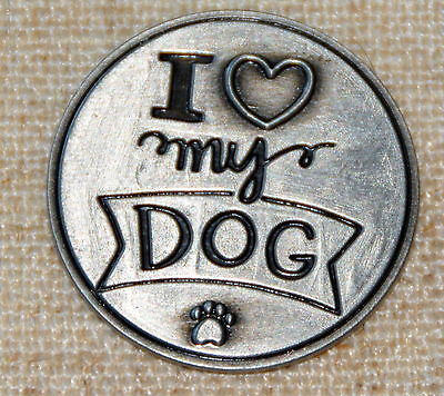 I Love (Heart) My Dog Pocket Token Lucky Coin Pewter Inspirational NIP Pawsitive
