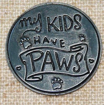 My Kids Have Paws Pocket Token Lucky Coin Pewter Inspirational Cat Dog Pawsitive