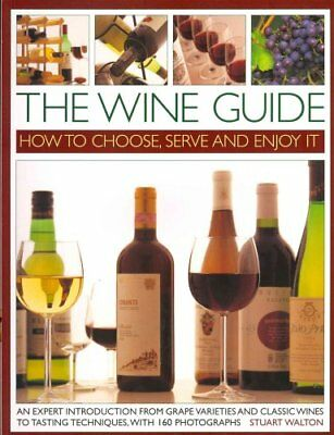 The Wine Guide: How to Choose, Serve and Enjoy it An Expert Int... 9781844768615