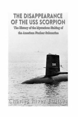 The Disappearance of the USS Scorpion The History of the Myster... 9781537026862