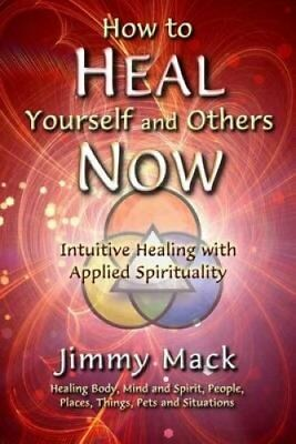 How to Heal Yourself and Others Now Intuitive Healing with Appl... 9781494390419