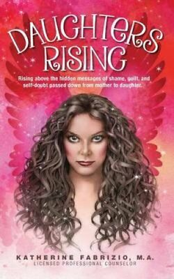 Daughters Rising Rising Above the Hidden Messages of Shame, Gui... 9781507799147