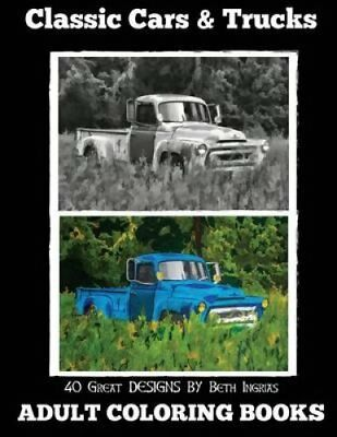 Adult Coloring Books: Classic Cars & Trucks by Beth Ingrias 9781518781865