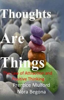 Thoughts Are Things The Law of Attraction and Positive Thinking 9781534992344