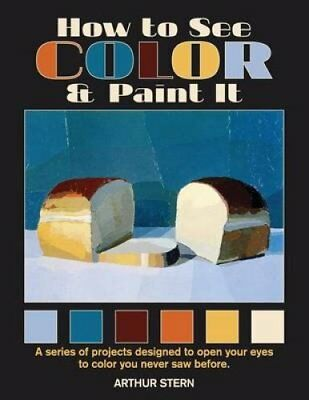 How to See Color and Paint It by Arthur Stern 9781626540637 (Paperback, 2015)