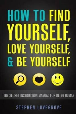 How to Find Yourself, Love Yourself, & Be Yourself The Secret I... 9781507764039